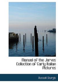 Manual of the Jarves Collection of Early Italian Pictures