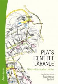 Plats - identitet - lärande : närområdesstudier i skolan