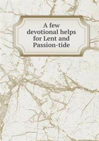A Few Devotional Helps for Lent and Passion-Tide