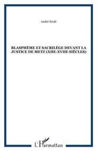 BlasphEme et sacrilEge devant la justice de metz (xiie-xviie
