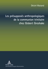 Les presupposes anthropologiques de la communion trinitaire chez Gisbert Greshake