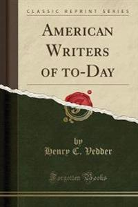 American Writers of To-Day (Classic Reprint)