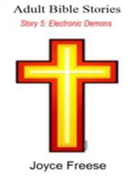 Adult Bible Stories: Story 5. Electronic Demons