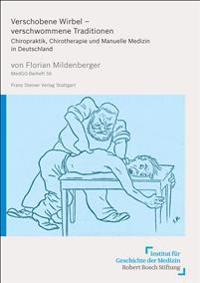 Verschobene Wirbel - Verschwommene Traditionen: Chiropraktik, Chirotherapie Und Manuelle Medizin in Deutschland