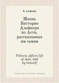 Vittorio Alfieri Life of Asti, Told by Himself