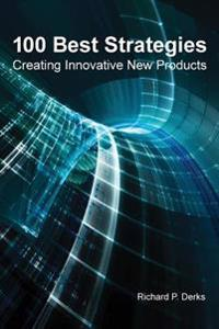 100 Best Strategies: Creating Innovative New Products