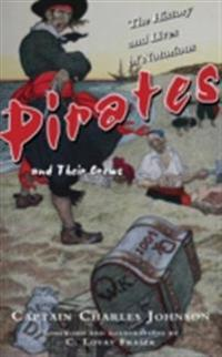 History and Lives of Notorious Pirates and Their Crews