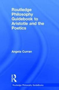 Routledge Philosophy Guidebook to Aristotle and the Poetics