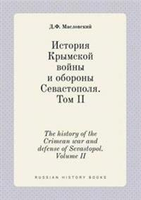 The History of the Crimean War and Defense of Sevastopol. Volume II