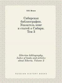 Siberian Bibliography. Index of Books and Articles about Siberia. Volume 3