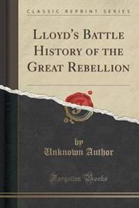 Lloyd's Battle History of the Great Rebellion (Classic Reprint)