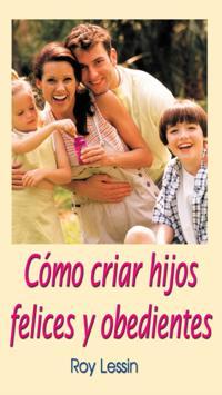 Como criar hijos felices y obedientes