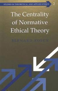 The Centrality of Normative Ethical Theory