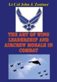 Art Of Wing Leadership And Aircrew Morale In Combat