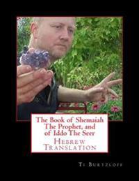 The Book of Shemaiah the Prophet, and of Iddo the Seer: Hebrew Translation