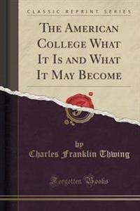 The American College What It Is and What It May Become (Classic Reprint)