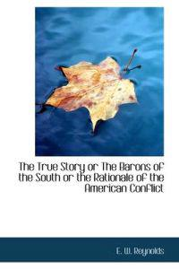 The True Story or the Barons of the South or the Rationale of the American Conflict