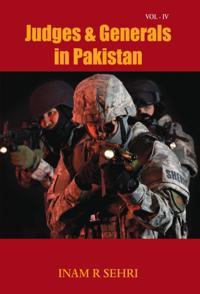Judges & Generals in Pakistan Volume IV