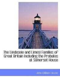 The Lindeseie and Limesi Families of Great Britain Including the Probates at Somerset House