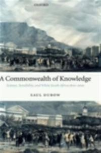 Commonwealth of Knowledge: Science, Sensibility, and White South Africa 1820-2000