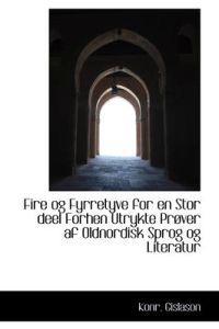 Fire Og Fyrretyve for En Stor Deel Forhen Utrykte Prover Af Oldnordisk Sprog Og Literatur