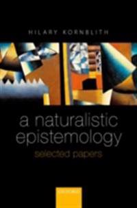 Naturalistic Epistemology: Selected Papers