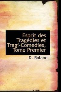 Esprit Des Trag Dies Et Tragi-Com Dies, Tome Premier