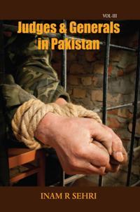 Judges and Generals in Pakistan Volume III