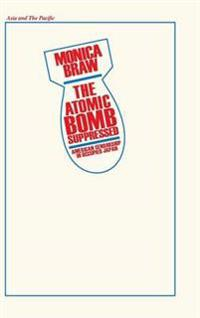 The Atomic Bomb Suppressed: American Censorship in Occupied Japan