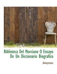 Biblioteca del Murciano O Ensayo de Un Diccionario Biogr Fico