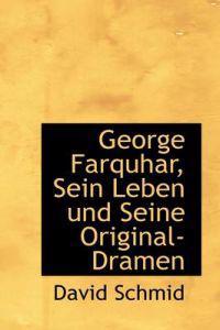 George Farquhar, Sein Leben Und Seine Original-Dramen