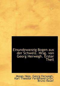 Einundzwanzig Bogen Aus Der Schweiz. Hrsg. Von Georg Herwegh. Erster Theil