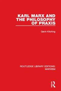Karl Marx and the Philosophy of Praxis (RLE Marxism)