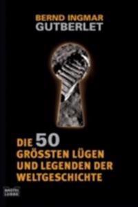 Die 50 groten Lugen und Legenden der Weltgeschichte