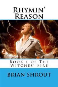 Rhymin' Reason: Book 1 of the Witches' Fire