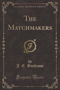 The Matchmakers (Classic Reprint)