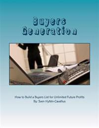 Buyers Generation: How to Build a Buyers List for Unlimited Future Profits