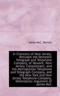 In Chancery of New Jersey, Between the Domestic Telegraph and Telephone Company, of Newark, New Jers