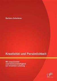 Kreativit T Und Pers Nlichkeit: Mit Impulsivit T Und Gewissenhaftigkeit Zur Kreativen Leistung