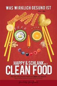 Happy & Schlank Mit Clean Food: Wie Man Sich Gesund Ernahrt Und Ohne Diat Abnimmt
