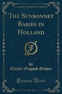 The Sunbonnet Babies in Holland (Classic Reprint)