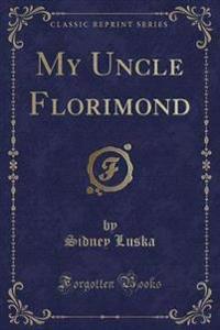 My Uncle Florimond (Classic Reprint)