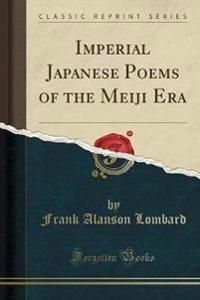 Imperial Japanese Poems of the Meiji Era (Classic Reprint)