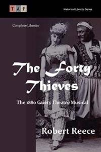 The Forty Thieves: The 1880 Gaiety Theatre Musical: Complete Libretto