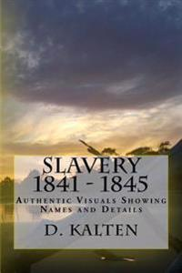 Slavery 1841 - 1845: Authentic Visuals Showing Names and Details