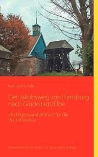 Der Jakobsweg Von Flensburg Nach Gluckstadt/Elbe