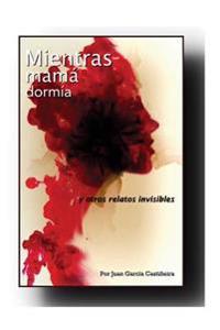 Mientras Mama Dormia: (Cuentos Invisibles)