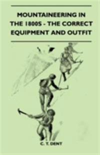 Mountaineering In The 1800s - The Correct Equipment And Outfit
