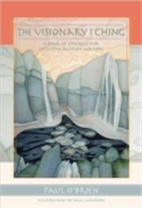 Visionary I Ching: A Book of Changes for Intuitive Decision Making