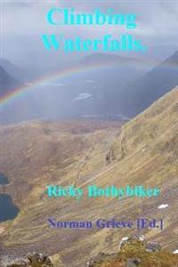 Climbing Waterfalls.: Torridon, Knoydart, Cairngorms, Kintail, Black Cuillin, Isle of Skye...